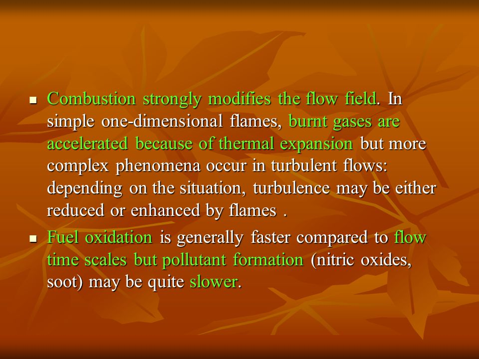 Combustion strongly modifies the flow field