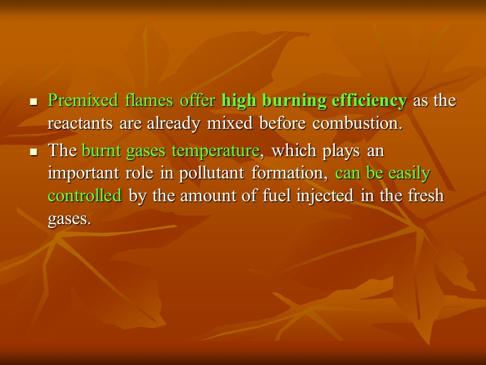 Premixed flames offer high burning efficiency as the reactants are already mixed before combustion.