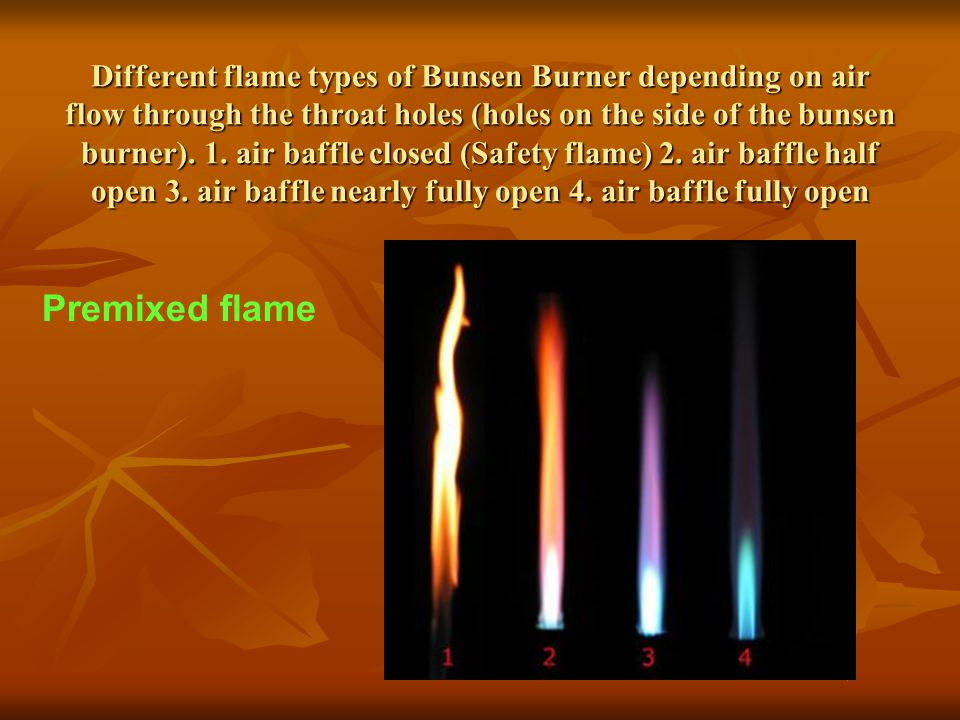 Different flame types of Bunsen Burner depending on air flow through the throat holes (holes on the side of the bunsen burner). 1. air baffle closed (Safety flame) 2. air baffle half open 3. air baffle nearly fully open 4. air baffle fully open