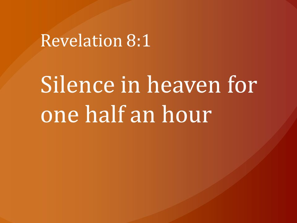 Silence in heaven for one half an hour