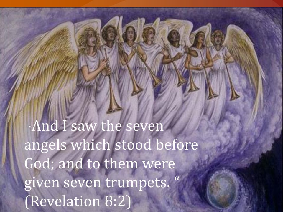 And I saw the seven angels which stood before God; and to them were given seven trumpets.