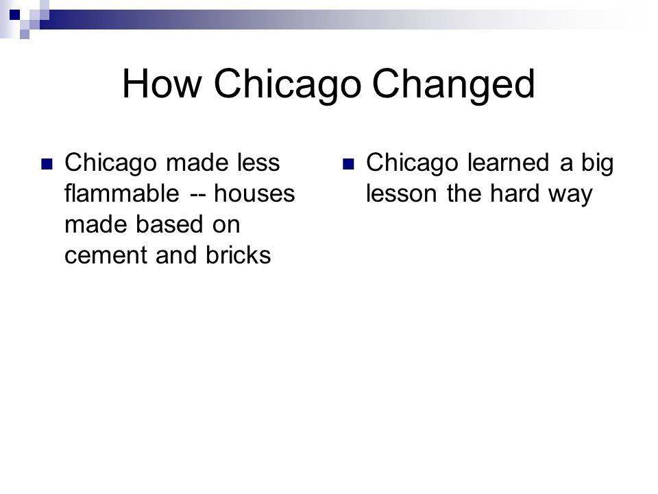 How Chicago Changed Chicago made less flammable -- houses made based on cement and bricks.