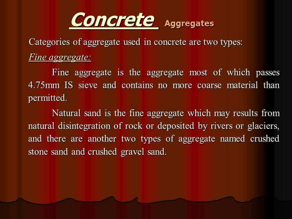 Concrete Aggregates Categories of aggregate used in concrete are two types: Fine aggregate: