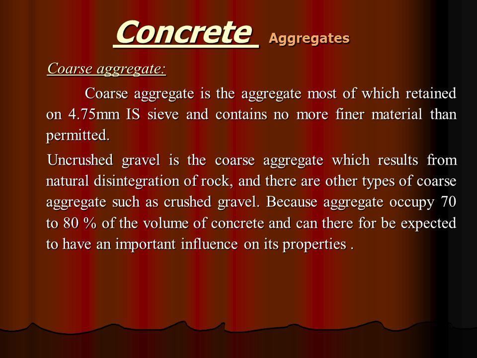 Concrete Aggregates Coarse aggregate: