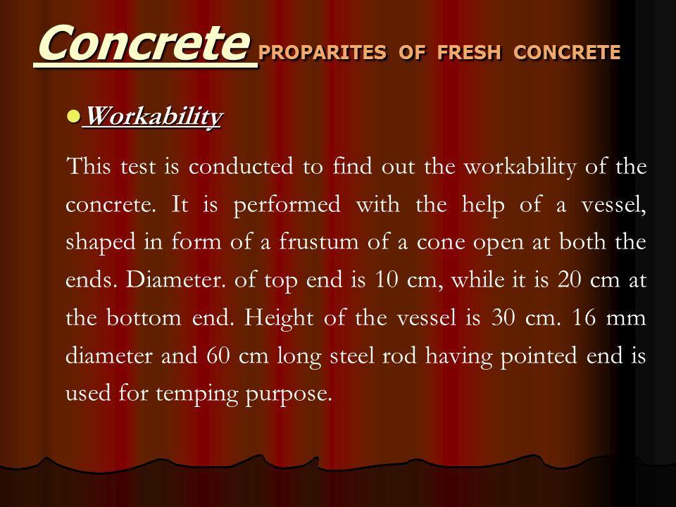 Concrete PROPARITES OF FRESH CONCRETE