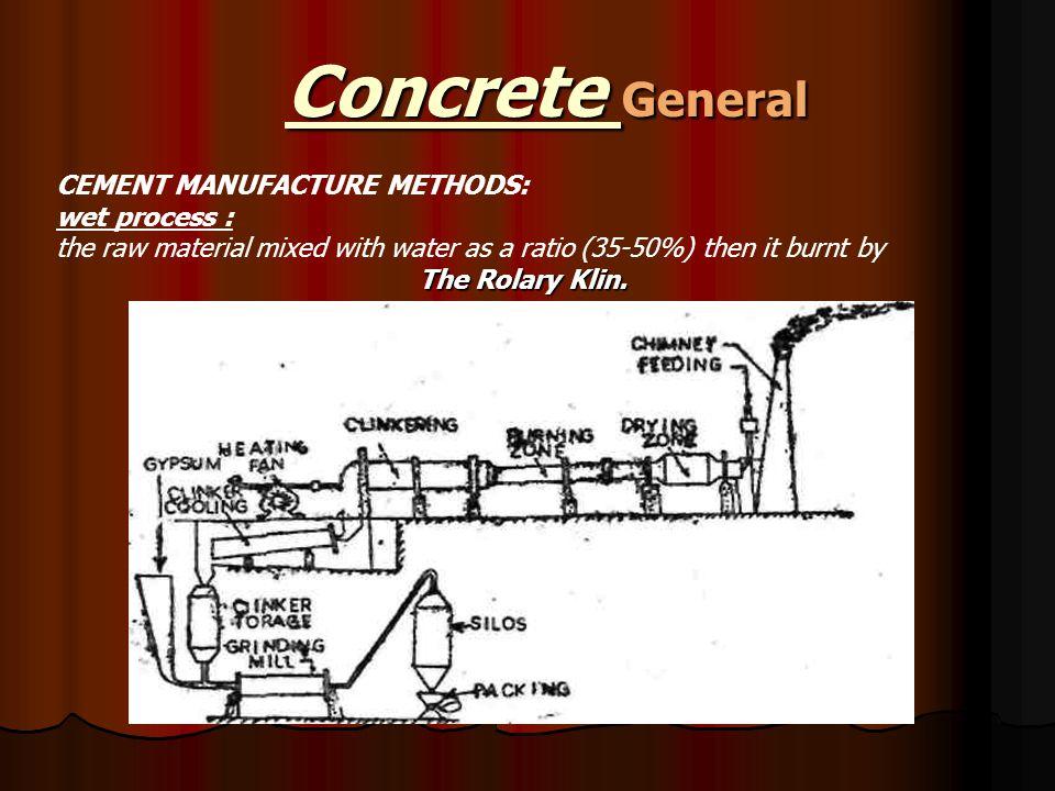 Concrete General CEMENT MANUFACTURE METHODS: wet process :
