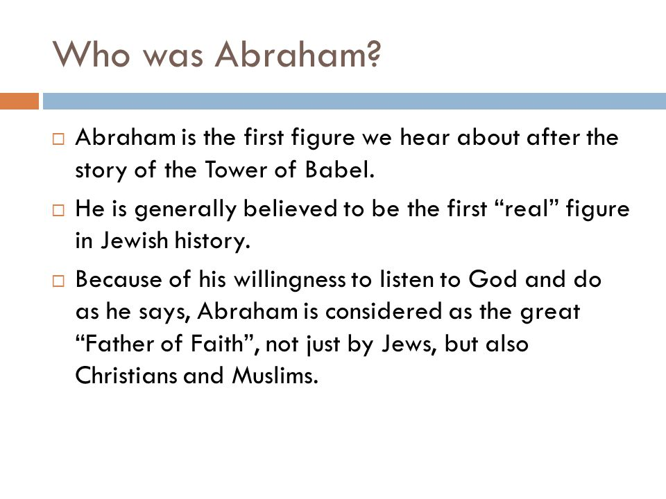 Who was Abraham Abraham is the first figure we hear about after the story of the Tower of Babel.