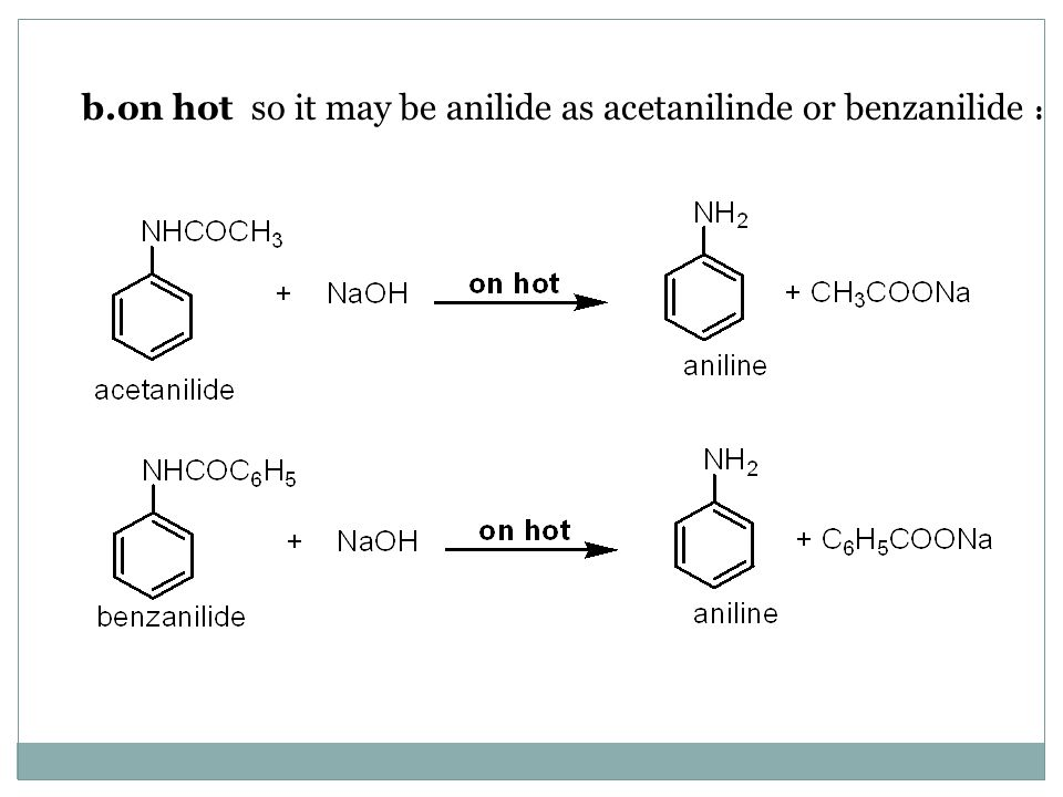 b.on hot so it may be anilide as acetanilinde or benzanilide :
