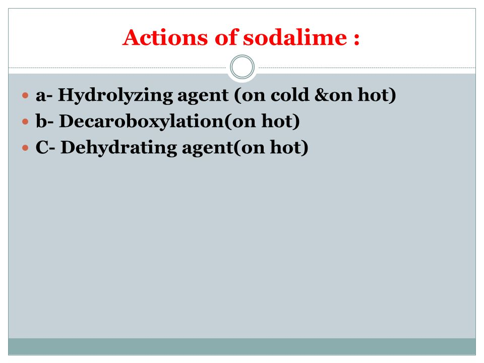 Actions of sodalime : a- Hydrolyzing agent (on cold &on hot)