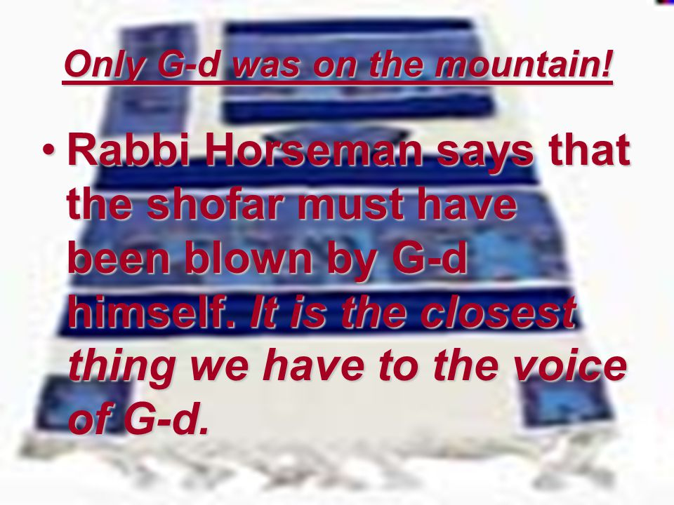 Only G-d was on the mountain!
