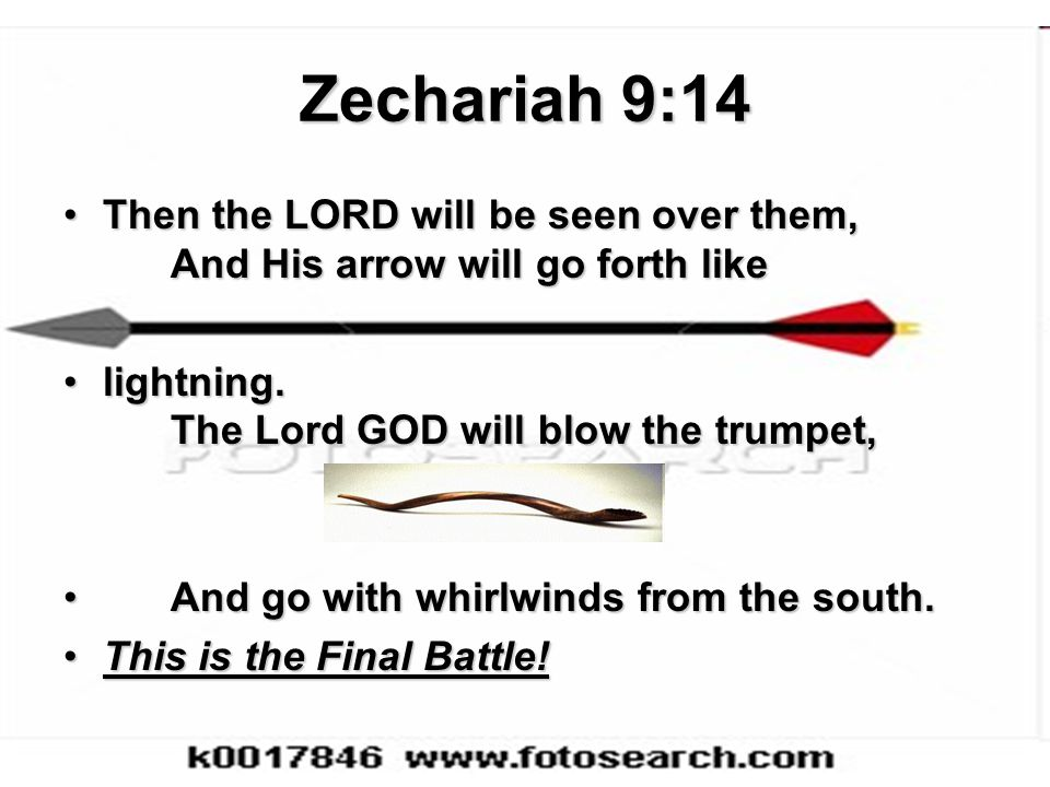 Zechariah 9:14 Then the LORD will be seen over them, And His arrow will go forth like. lightning. The Lord GOD will blow the trumpet,