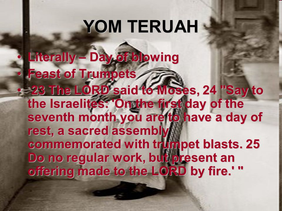 YOM TERUAH Literally – Day of blowing Feast of Trumpets