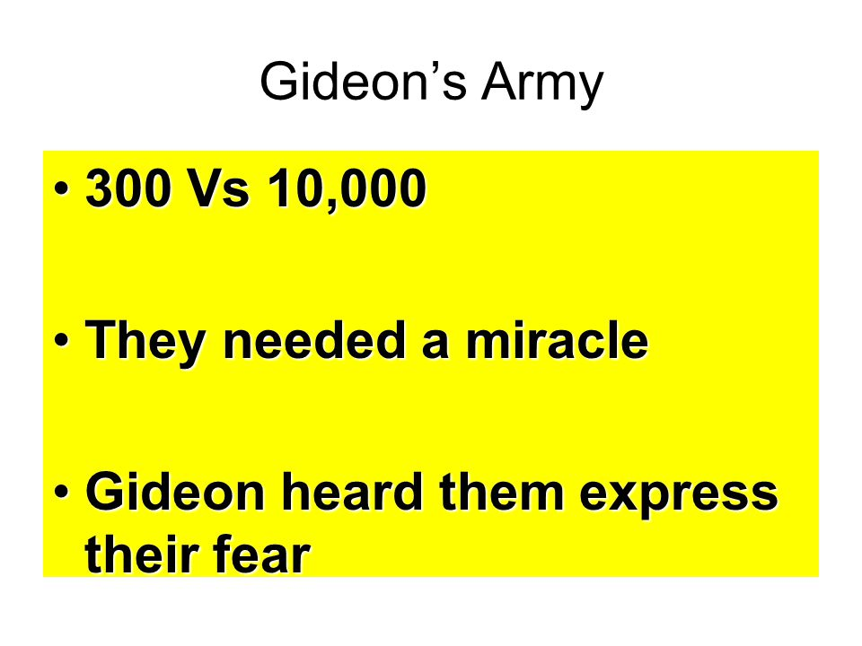 Gideon's Army 300 Vs 10,000 They needed a miracle Gideon heard them express their fear