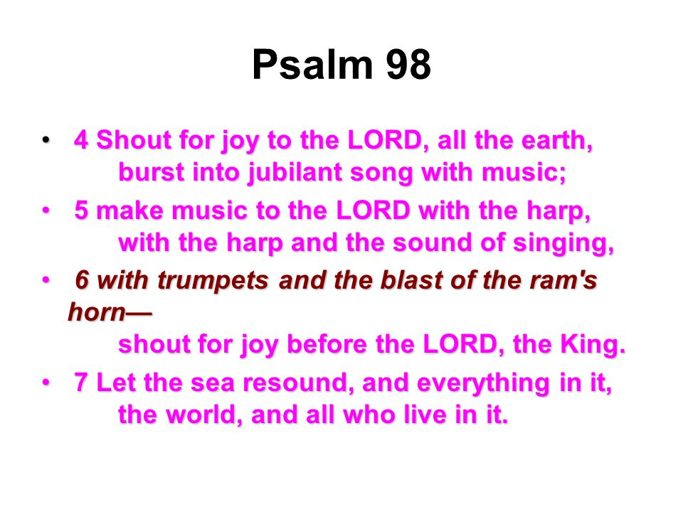 Psalm 98 4 Shout for joy to the LORD, all the earth, burst into jubilant song with music;