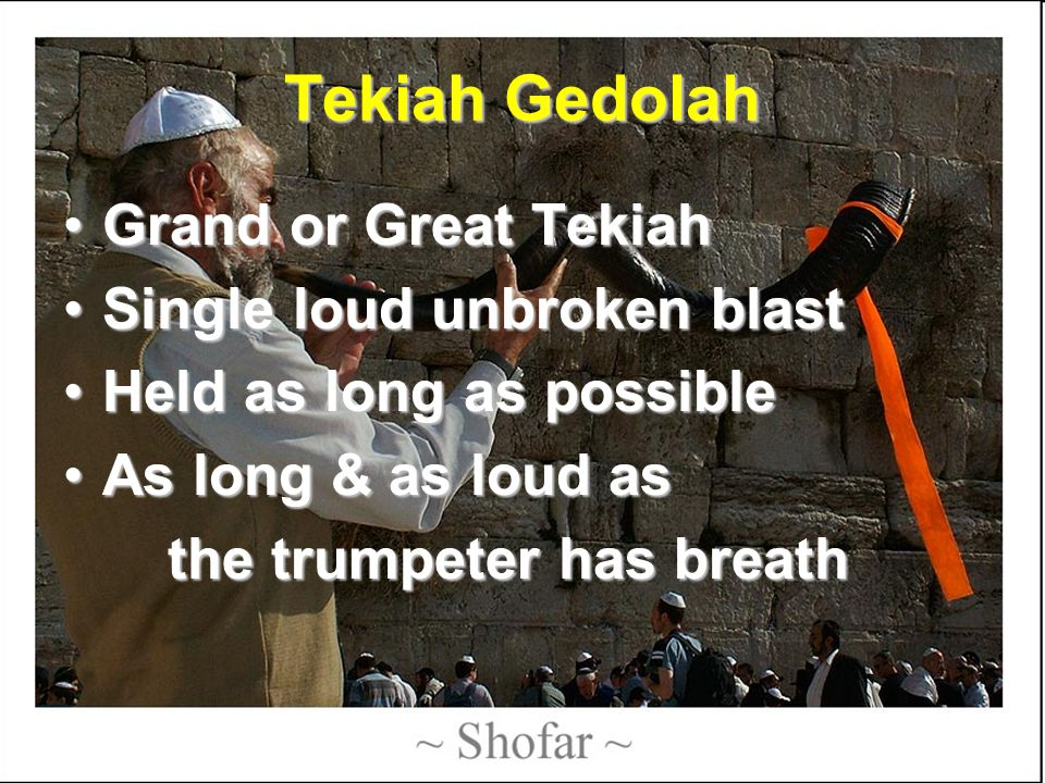 Tekiah Gedolah Grand or Great Tekiah Single loud unbroken blast