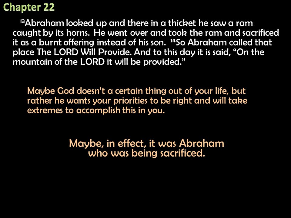 Maybe, in effect, it was Abraham who was being sacrificed.