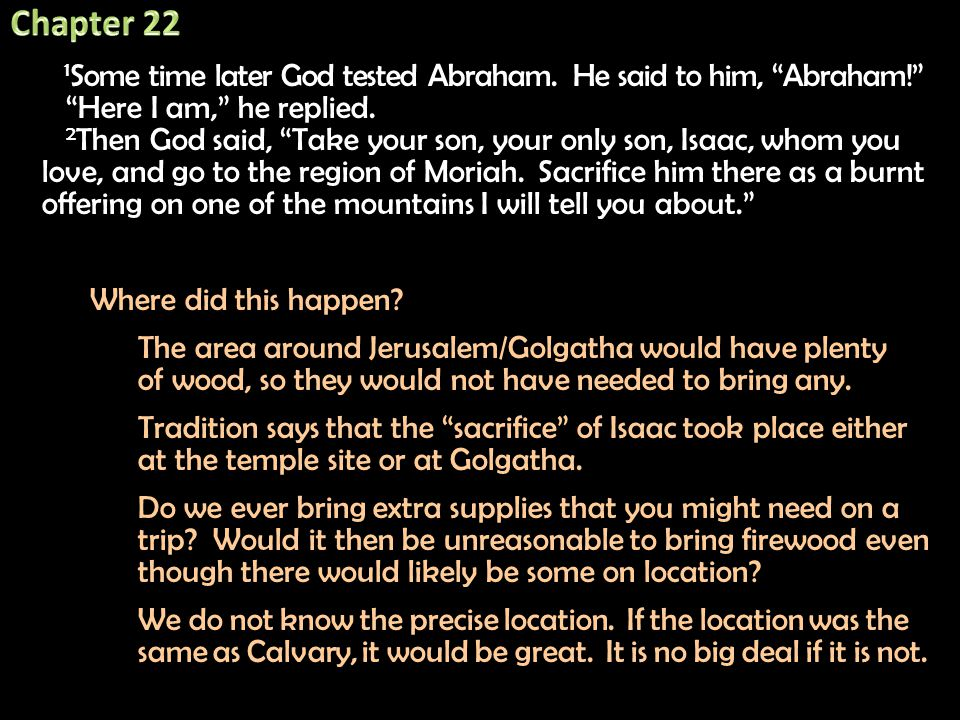 Chapter 22 1Some time later God tested Abraham. He said to him, Abraham! Here I am, he replied.