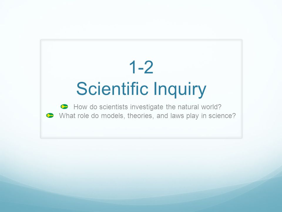 1-2 Scientific Inquiry How do scientists investigate the natural world.