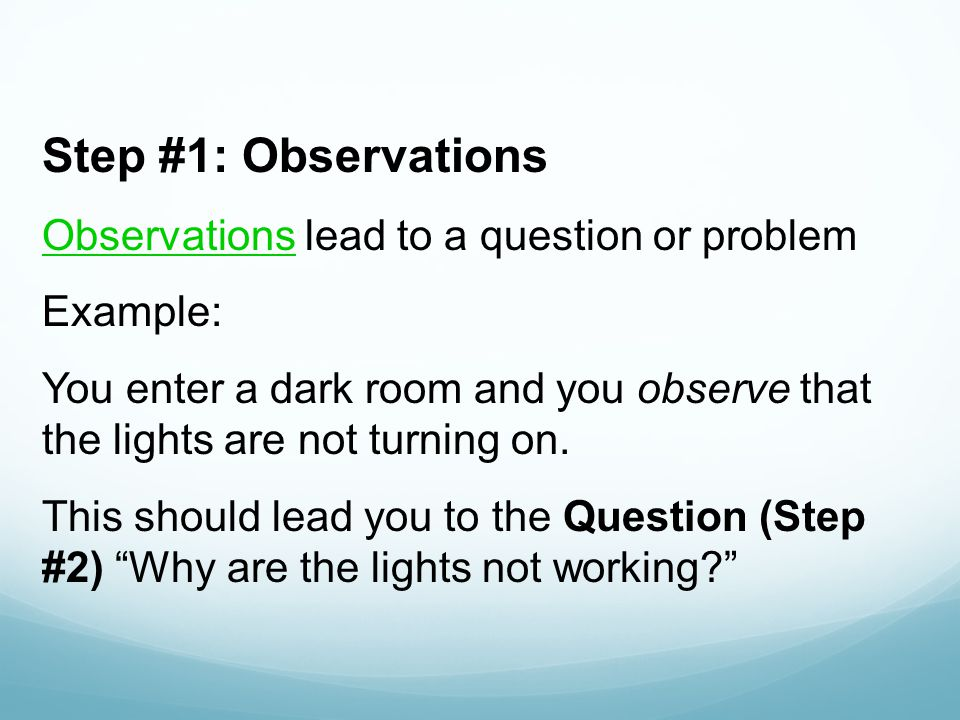 Step #1: Observations Observations lead to a question or problem