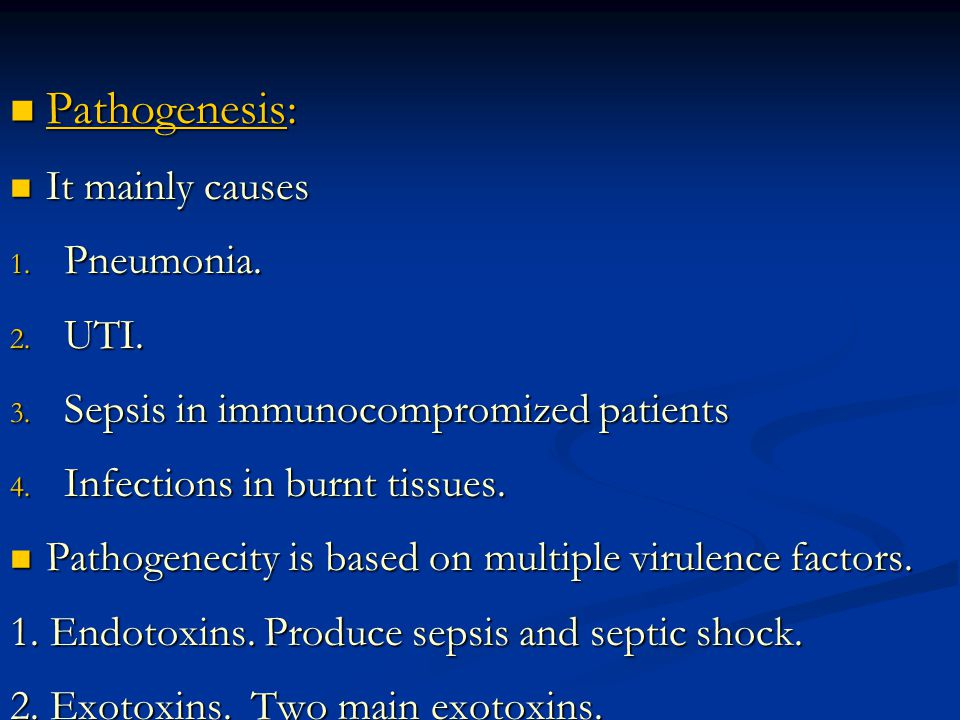 Pathogenesis: It mainly causes Pneumonia. UTI.