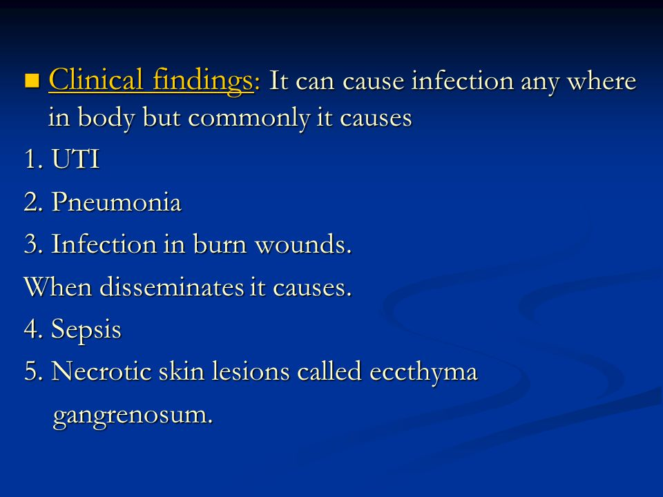Clinical findings: It can cause infection any where in body but commonly it causes