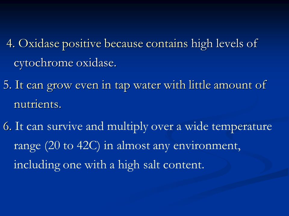 4. Oxidase positive because contains high levels of cytochrome oxidase.