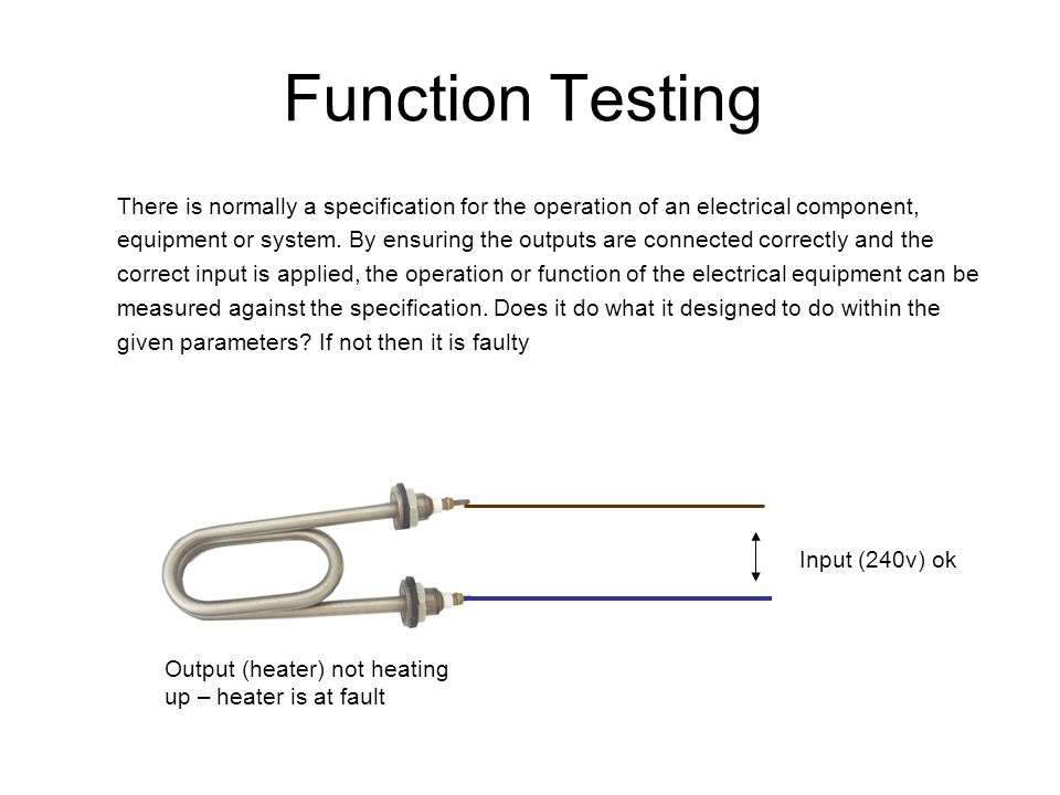 Function Testing There is normally a specification for the operation of an electrical component,
