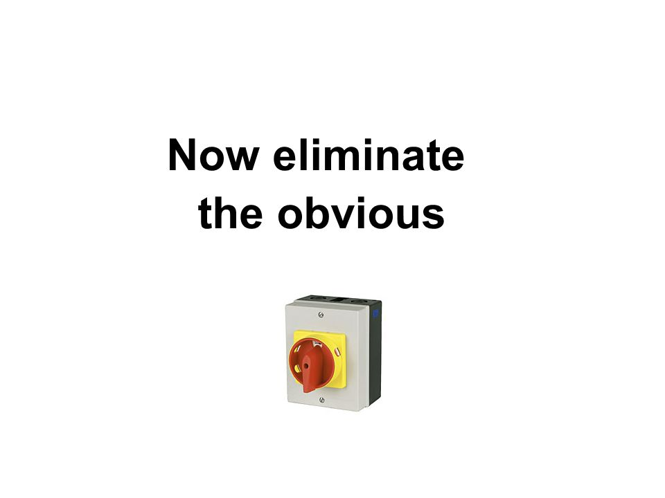 Now eliminate the obvious