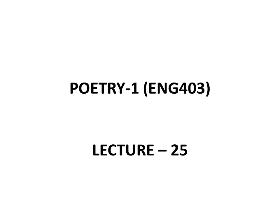 POETRY-1 (ENG403) LECTURE – 25