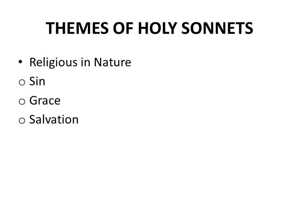 THEMES OF HOLY SONNETS Religious in Nature Sin Grace Salvation
