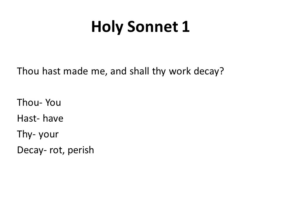 Holy Sonnet 1 Thou hast made me, and shall thy work decay.
