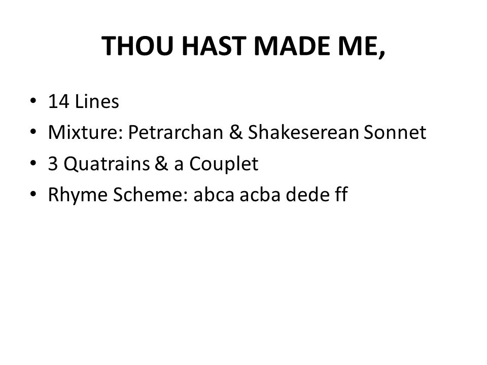 THOU HAST MADE ME, 14 Lines Mixture: Petrarchan & Shakeserean Sonnet