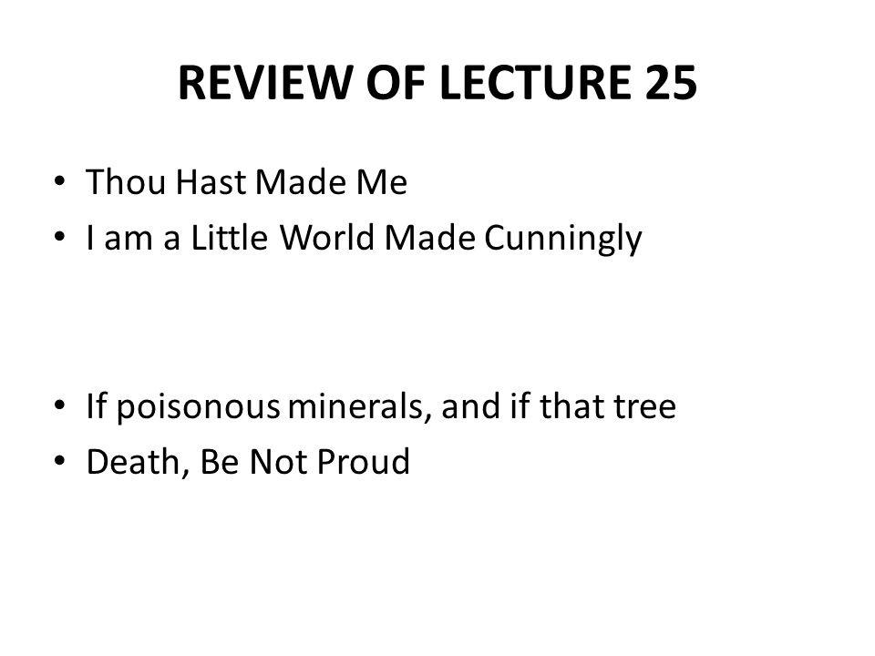 REVIEW OF LECTURE 25 Thou Hast Made Me