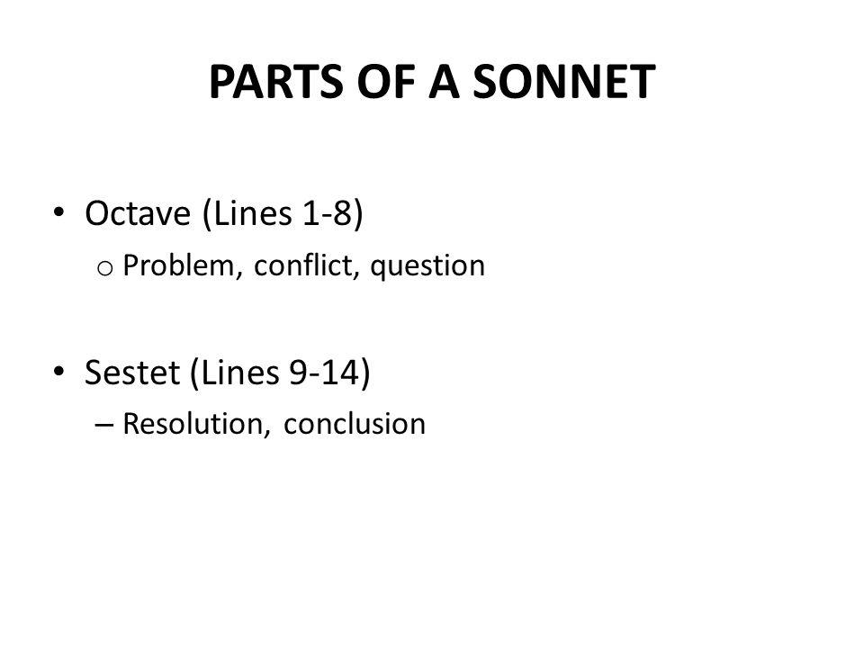 PARTS OF A SONNET Octave (Lines 1-8) Sestet (Lines 9-14)