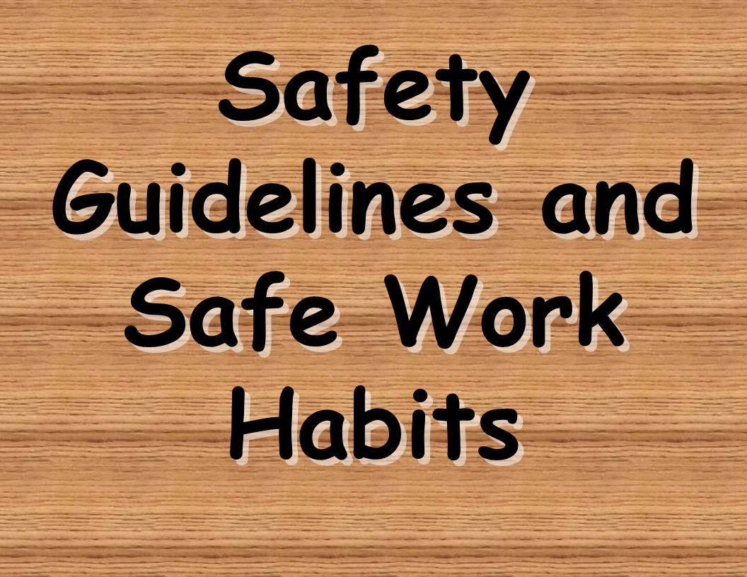 Safety Guidelines and Safe Work Habits