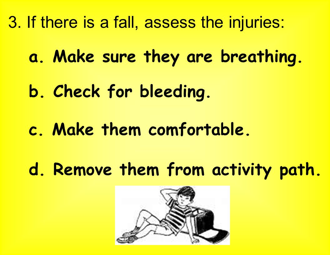 3. If there is a fall, assess the injuries: