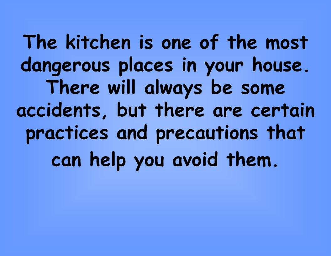The kitchen is one of the most dangerous places in your house