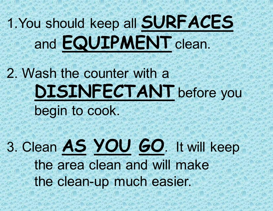 You should keep all SURFACES and EQUIPMENT clean.