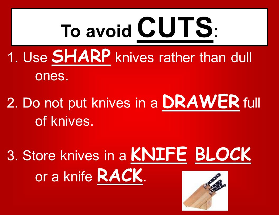 To avoid CUTS: Use SHARP knives rather than dull ones.