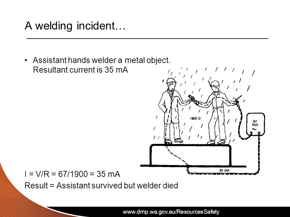 A welding incident… Assistant hands welder a metal object. Resultant current is 35 mA. I = V/R = 67/1900 = 35 mA.