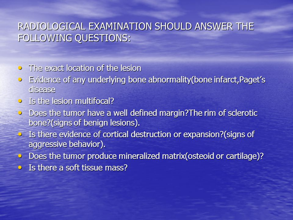 RADIOLOGICAL EXAMINATION SHOULD ANSWER THE FOLLOWING QUESTIONS:
