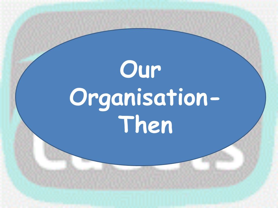Our Organisation- Then
