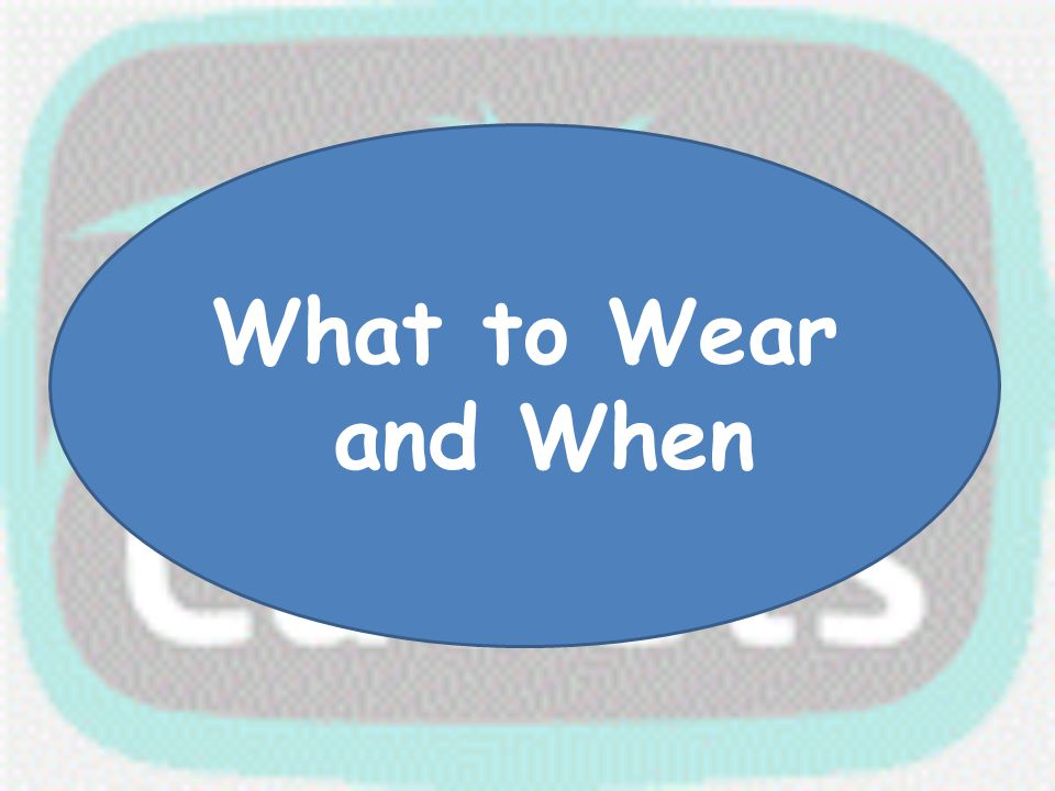 What to Wear and When