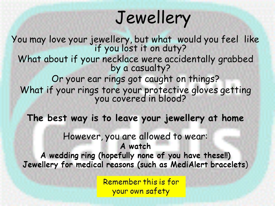 Jewellery You may love your jewellery, but what would you feel like if you lost it on duty