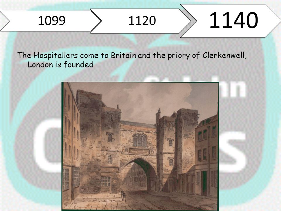 1099 1120 1140 The Hospitallers come to Britain and the priory of Clerkenwell, London is founded