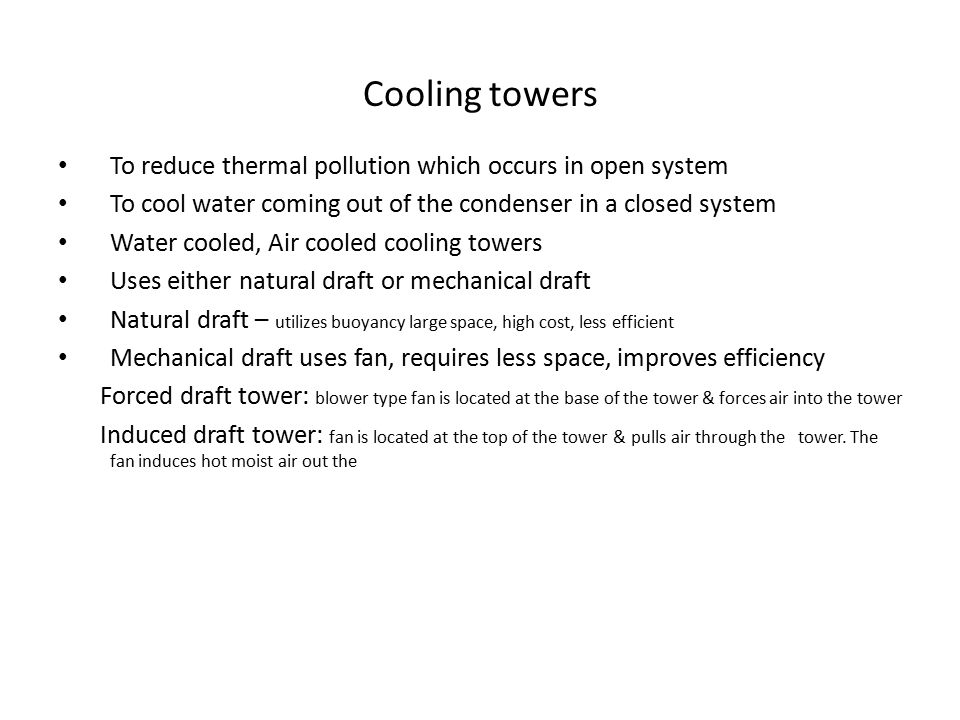 Cooling towers To reduce thermal pollution which occurs in open system