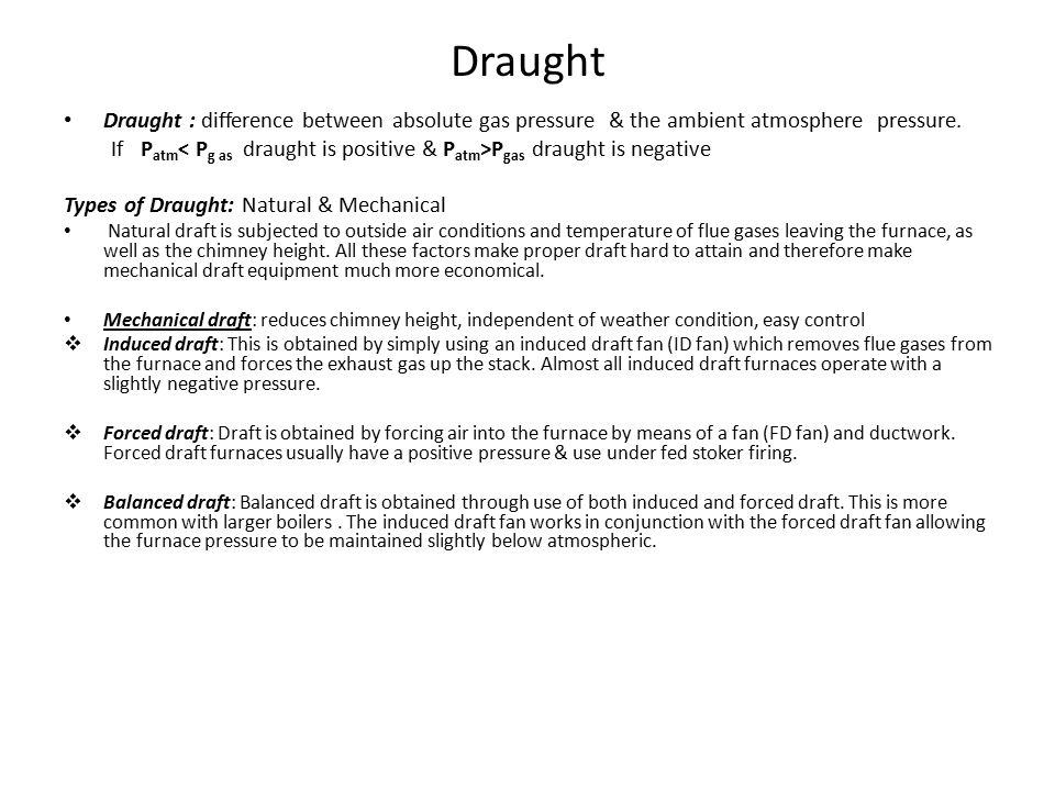 Draught Draught : difference between absolute gas pressure & the ambient atmosphere pressure.