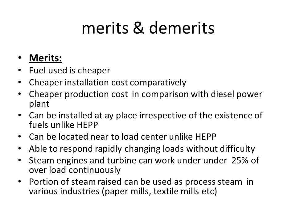 merits & demerits Merits: Fuel used is cheaper
