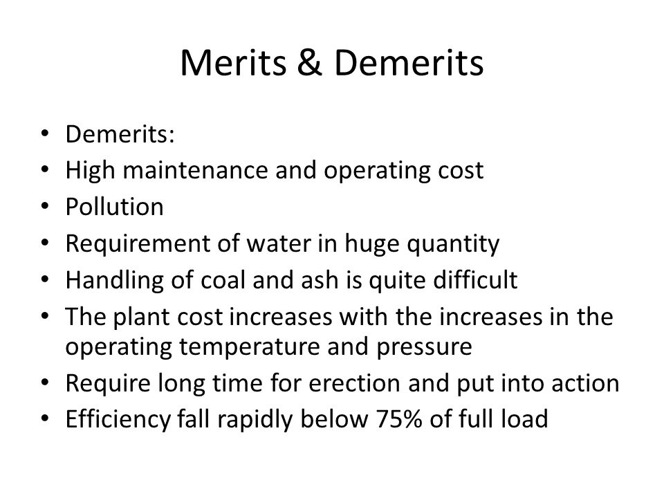 Merits & Demerits Demerits: High maintenance and operating cost
