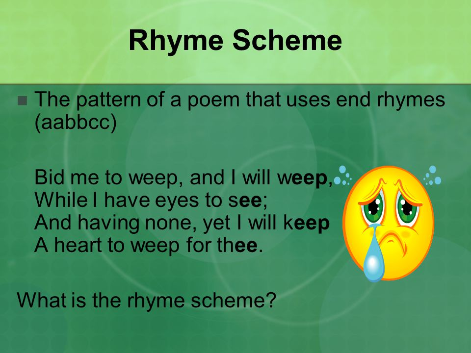 Rhyme Scheme The pattern of a poem that uses end rhymes (aabbcc)